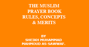 The Muslim Prayer Book-Rules, Concepts & Merits
