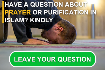 Have a question about Prayer or Purification in Islam? Kindly, ask me.